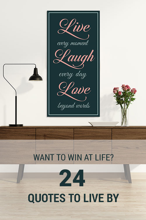 Want To Win At Life? 24 Quotes To Live By | Wall Art Prints