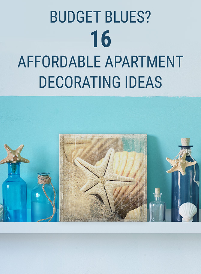 Budget Blues? 16 Affordable Apartment Decorating Ideas