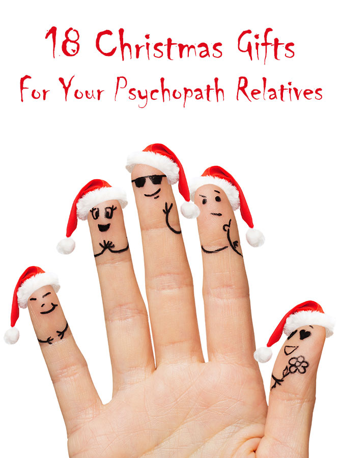 18 Christmas Gifts For Your Psychopath Relatives